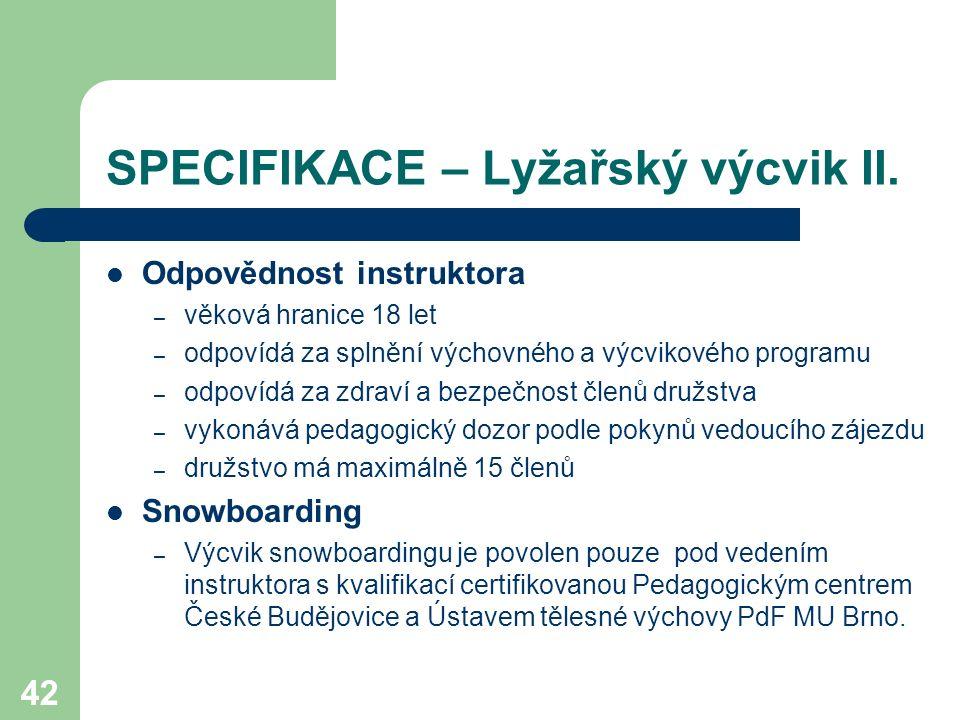 42 SPECIFIKACE – Lyžařský výcvik II. Odpovědnost instruktora – věková hranice 18 let – odpovídá za splnění výchovného a výcvikového programu – odpovíd