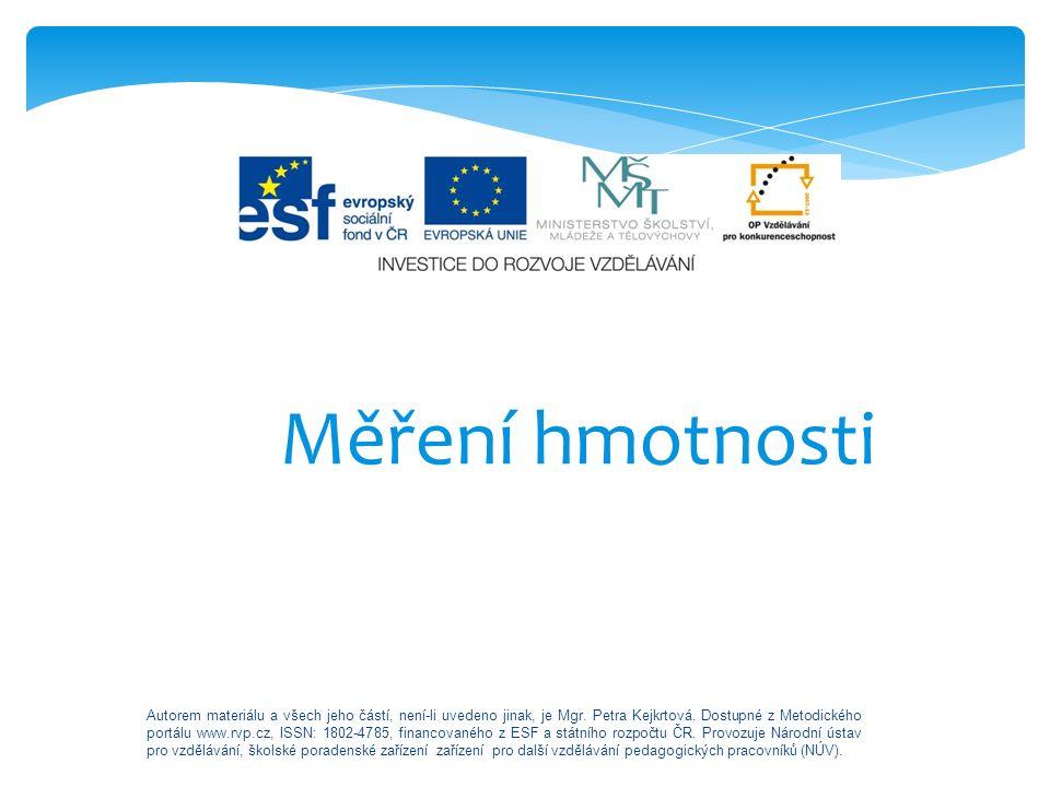 Měření hmotnosti Autorem materiálu a všech jeho částí, není-li uvedeno jinak, je Mgr. Petra Kejkrtová. Dostupné z Metodického portálu www.rvp.cz, ISSN