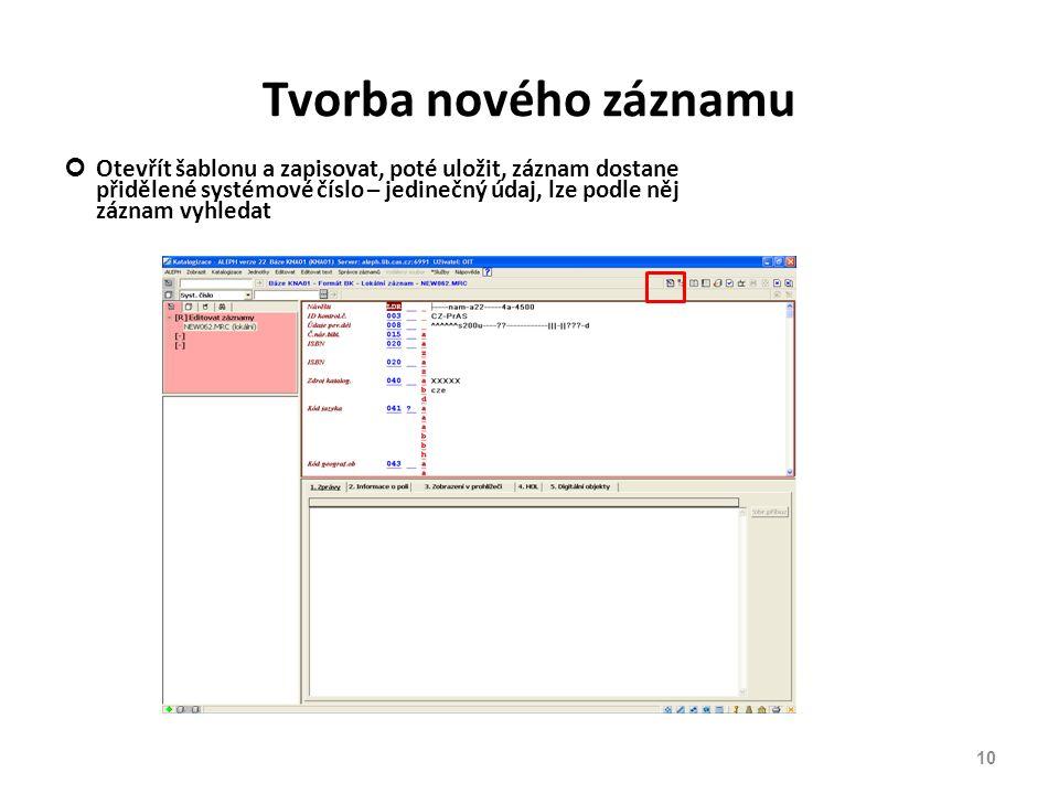 Tvorba nového záznamu Otevřít šablonu a zapisovat, poté uložit, záznam dostane přidělené systémové číslo – jedinečný údaj, lze podle něj záznam vyhled