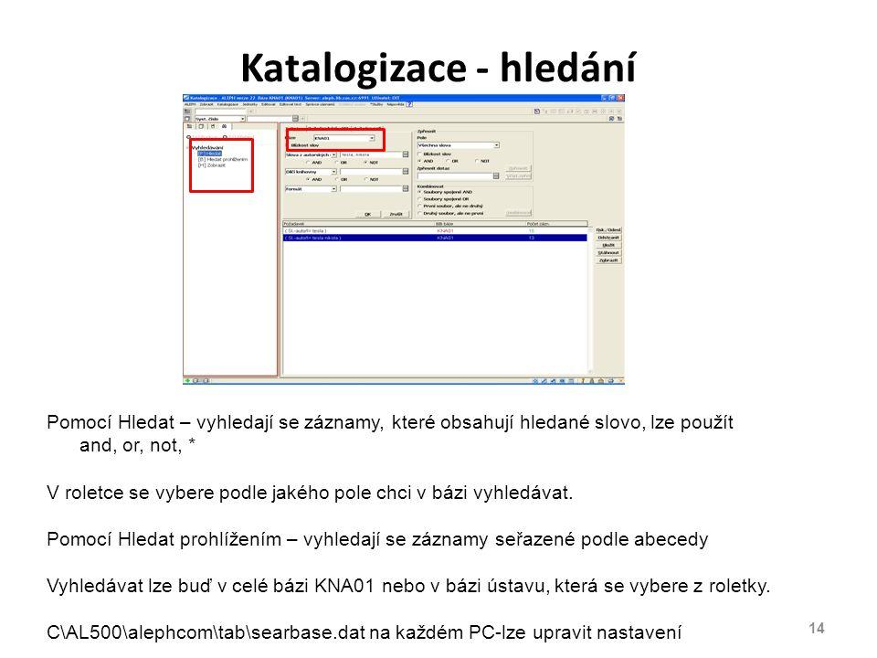 Katalogizace - hledání Pomocí Hledat – vyhledají se záznamy, které obsahují hledané slovo, lze použít and, or, not, * V roletce se vybere podle jakého pole chci v bázi vyhledávat.