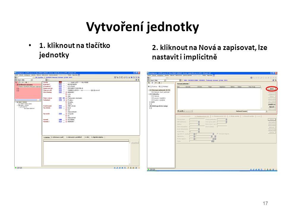 Vytvoření jednotky 1. kliknout na tlačítko jednotky 2. kliknout na Nová a zapisovat, lze nastavit i implicitně 17