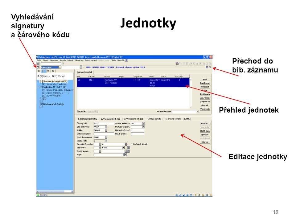Jednotky Přehled jednotek Editace jednotky Přechod do bib. záznamu Vyhledávání signatury a čárového kódu 19