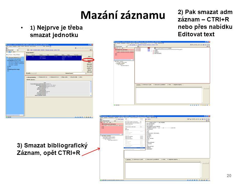 Mazání záznamu 1 ) Nejprve je třeba smazat jednotku 3) Smazat bibliografický Záznam, opět CTRl+R 2) Pak smazat adm záznam – CTRl+R nebo přes nabídku Editovat text 20