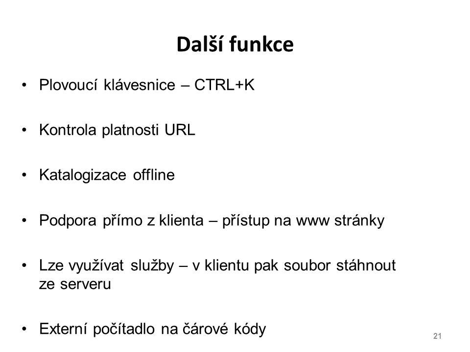 Další funkce Plovoucí klávesnice – CTRL+K Kontrola platnosti URL Katalogizace offline Podpora přímo z klienta – přístup na www stránky Lze využívat služby – v klientu pak soubor stáhnout ze serveru Externí počítadlo na čárové kódy 21