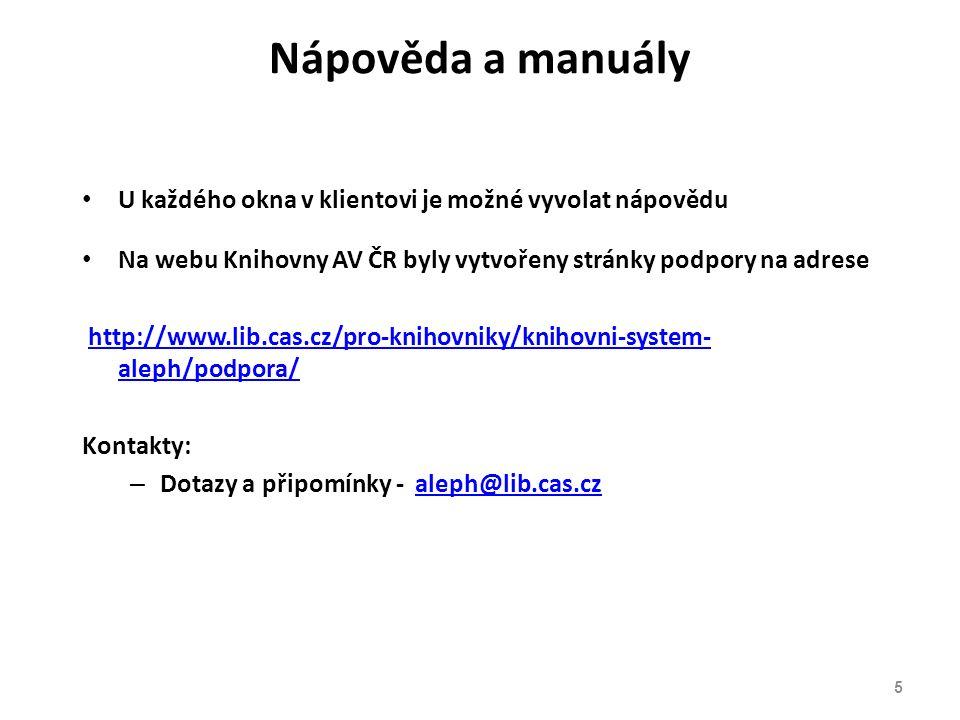 Nápověda a manuály U každého okna v klientovi je možné vyvolat nápovědu Na webu Knihovny AV ČR byly vytvořeny stránky podpory na adrese http://www.lib.cas.cz/pro-knihovniky/knihovni-system- aleph/podpora/http://www.lib.cas.cz/pro-knihovniky/knihovni-system- aleph/podpora/ Kontakty: – Dotazy a připomínky - aleph@lib.cas.czaleph@lib.cas.cz 5
