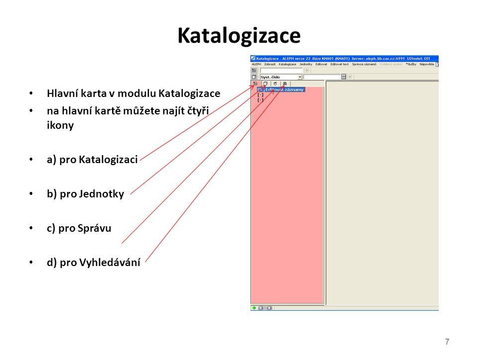 Katalogizace Hlavní karta v modulu Katalogizace na hlavní kartě můžete najít čtyři ikony a) pro Katalogizaci b) pro Jednotky c) pro Správu d) pro Vyhledávání 7