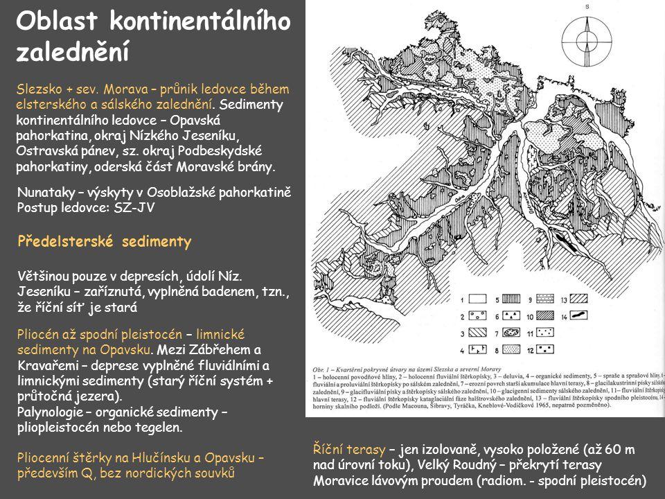 Slezsko + sev. Morava – průnik ledovce během elsterského a sálského zalednění. Sedimenty kontinentálního ledovce – Opavská pahorkatina, okraj Nízkého