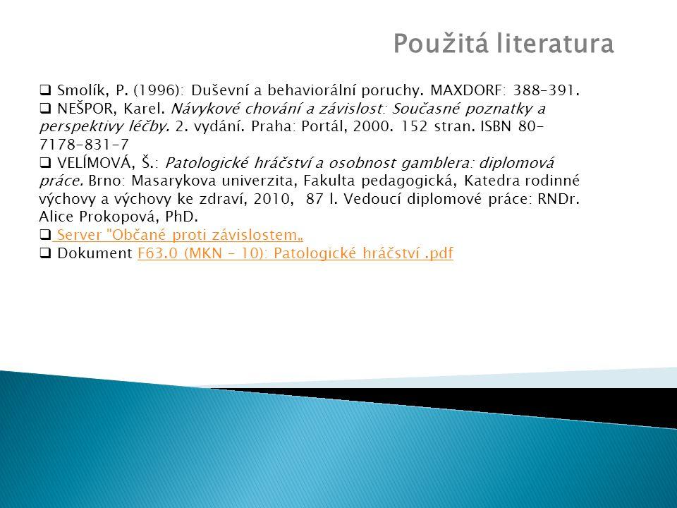 Použitá literatura  Smolík, P. (1996): Duševní a behaviorální poruchy. MAXDORF: 388–391.  NEŠPOR, Karel. Návykové chování a závislost: Současné pozn