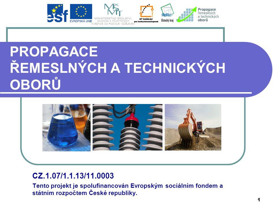 1 PROPAGACE ŘEMESLNÝCH A TECHNICKÝCH OBORŮ CZ.1.07/1.1.13/11.0003 Tento projekt je spolufinancován Evropským sociálním fondem a státním rozpočtem Česk