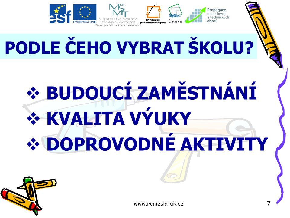 www.remesla-uk.cz7 PODLE ČEHO VYBRAT ŠKOLU?  BUDOUCÍ ZAMĚSTNÁNÍ  KVALITA VÝUKY  DOPROVODNÉ AKTIVITY INVESTICE DO ROZVOJE VZDĚLÁVÁNÍ