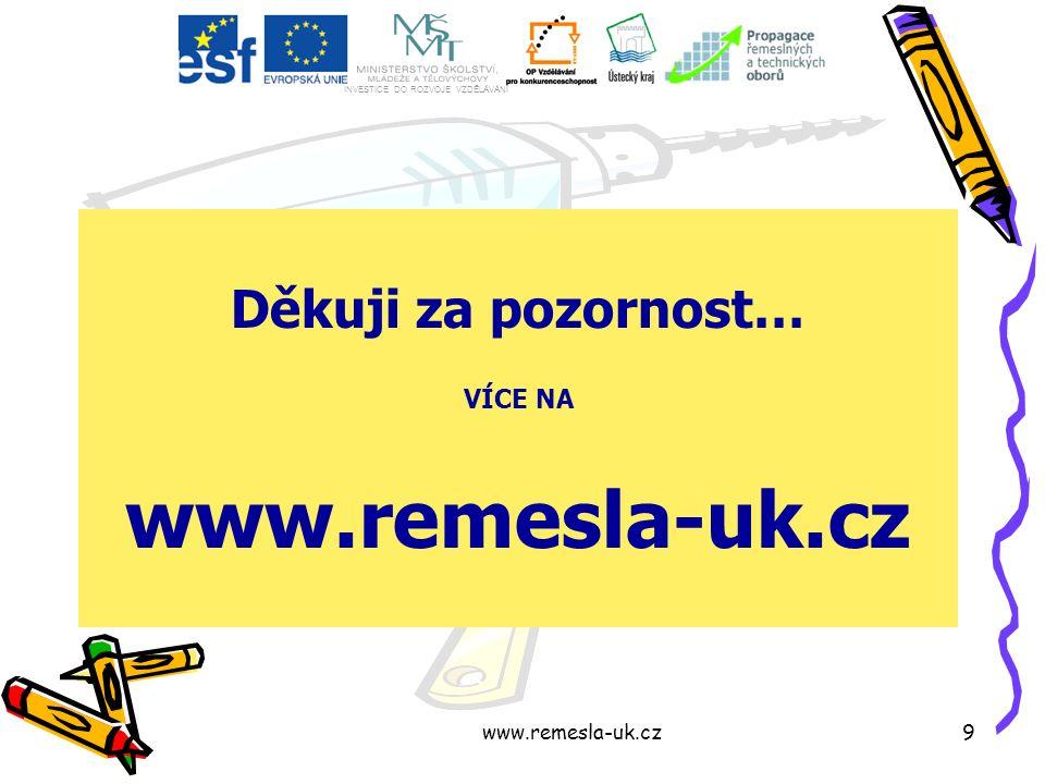 www.remesla-uk.cz9 Děkuji za pozornost… VÍCE NA www.remesla-uk.cz INVESTICE DO ROZVOJE VZDĚLÁVÁNÍ