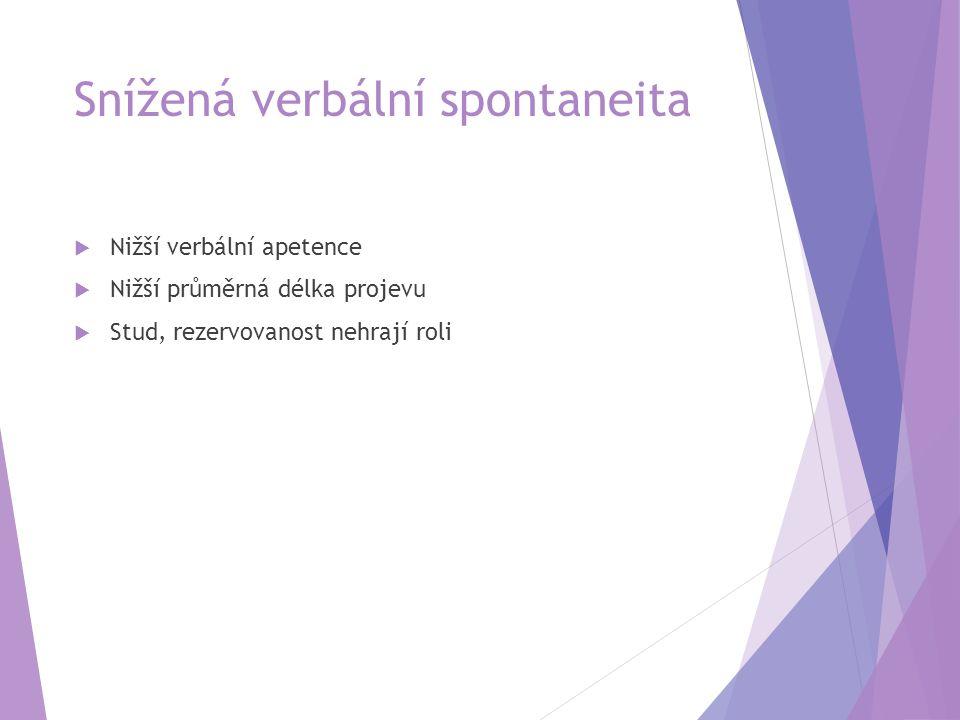 Snížená verbální spontaneita  Nižší verbální apetence  Nižší průměrná délka projevu  Stud, rezervovanost nehrají roli