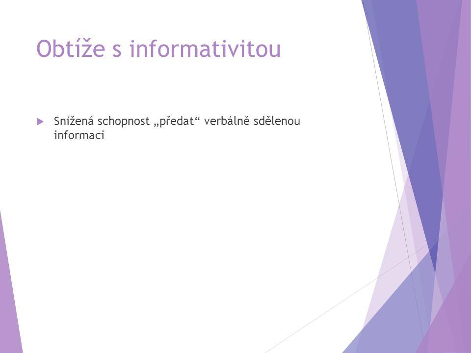 """Obtíže s informativitou  Snížená schopnost """"předat verbálně sdělenou informaci"""