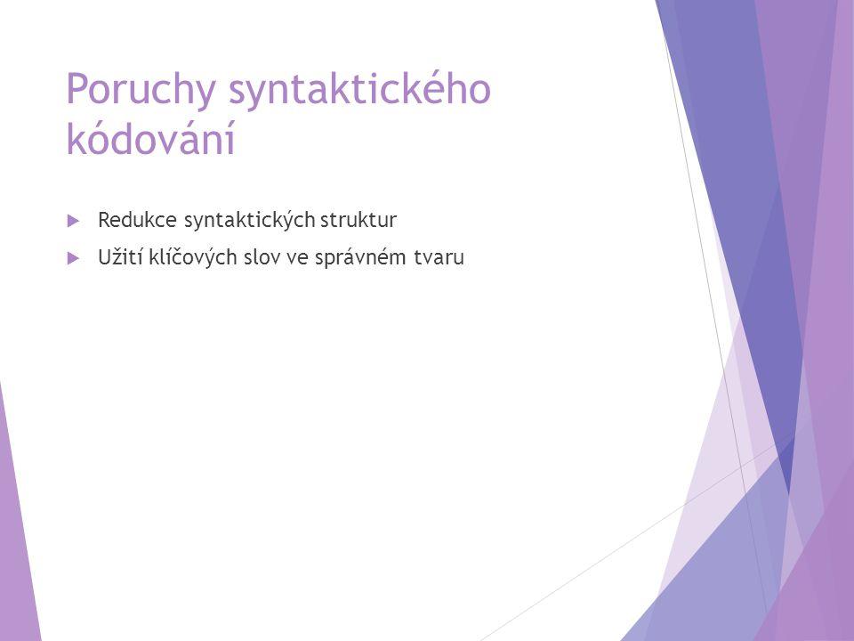 Poruchy syntaktického kódování  Redukce syntaktických struktur  Užití klíčových slov ve správném tvaru