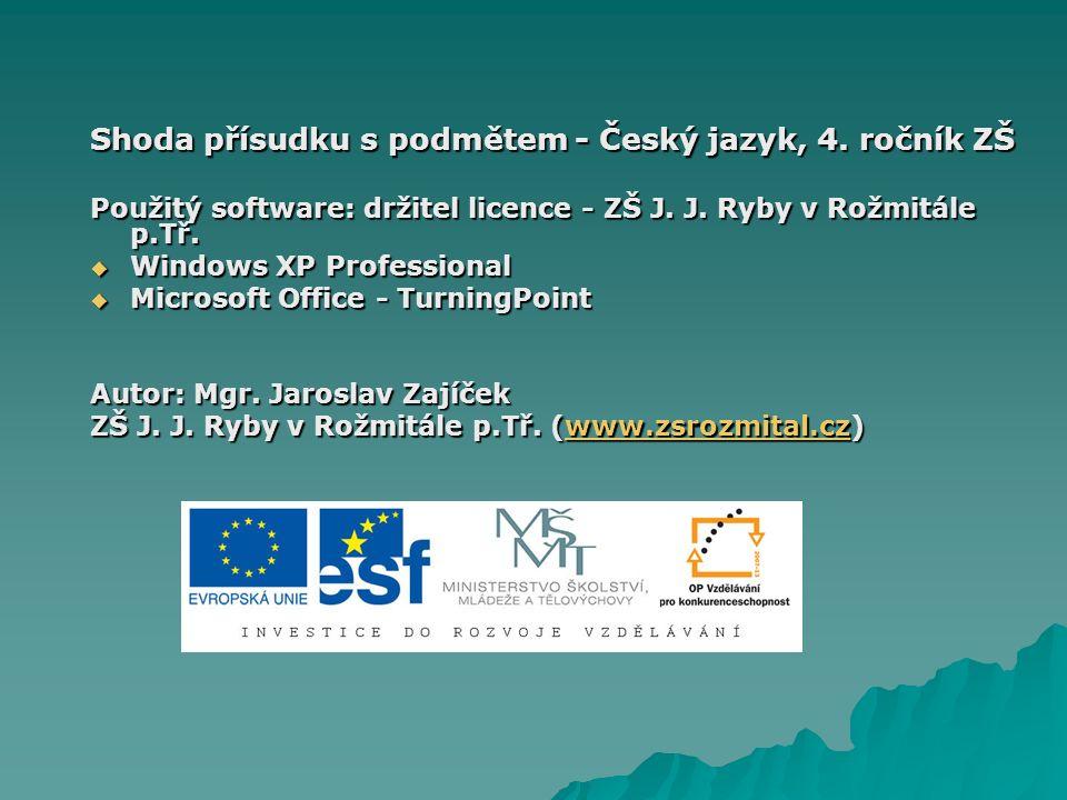 Shoda přísudku s podmětem - Český jazyk, 4.ročník ZŠ Použitý software: držitel licence - ZŠ J.