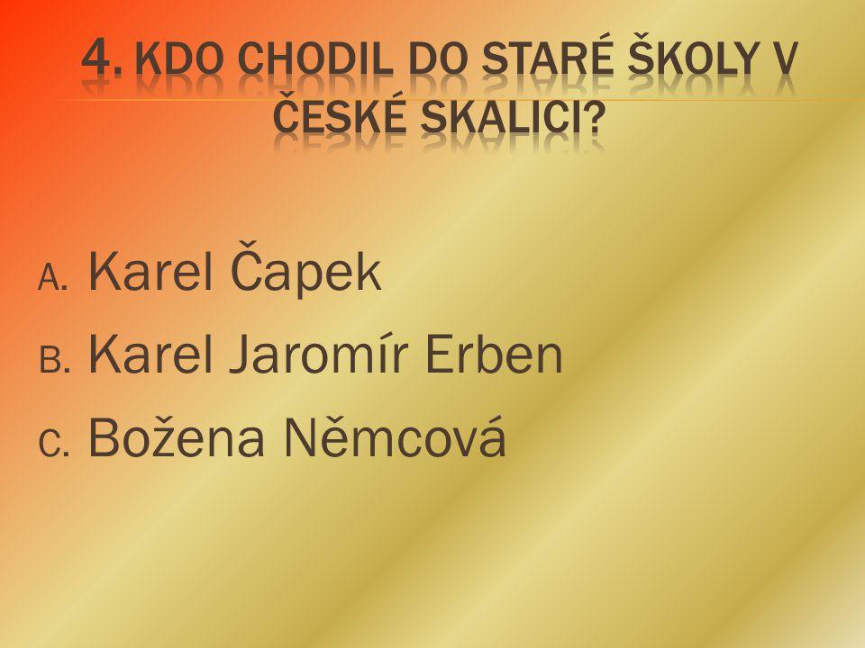 A. Karel Čapek B. Karel Jaromír Erben C. Božena Němcová