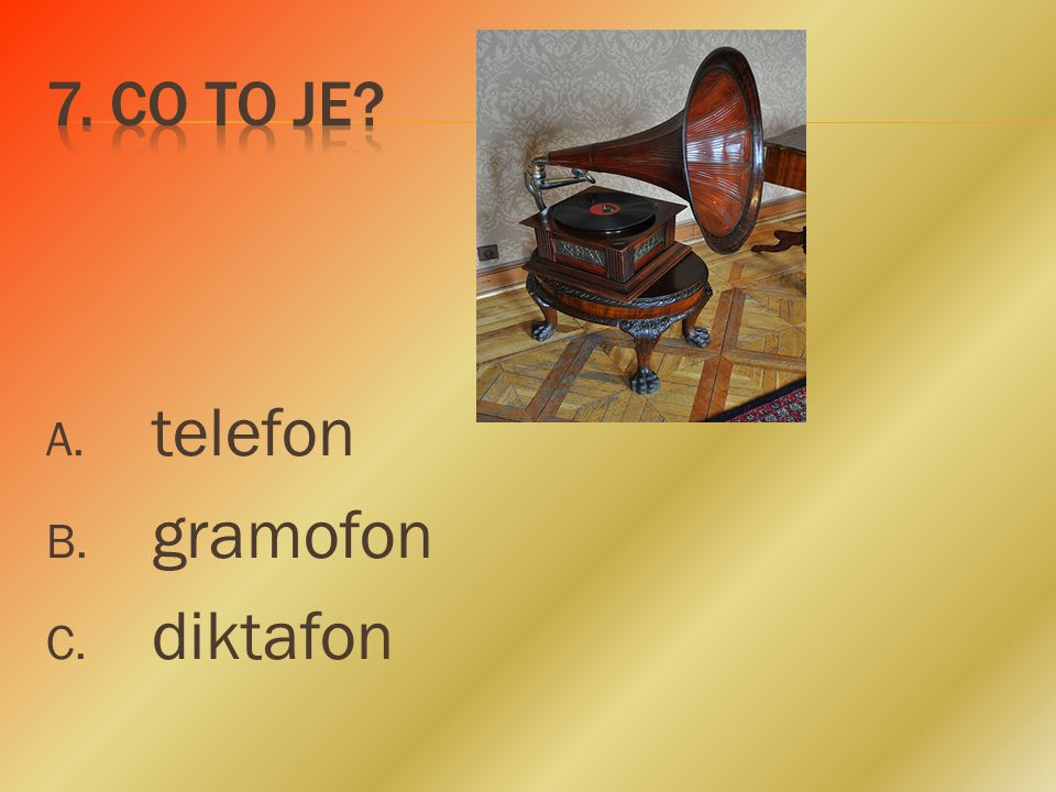 A. telefon B. gramofon C. diktafon