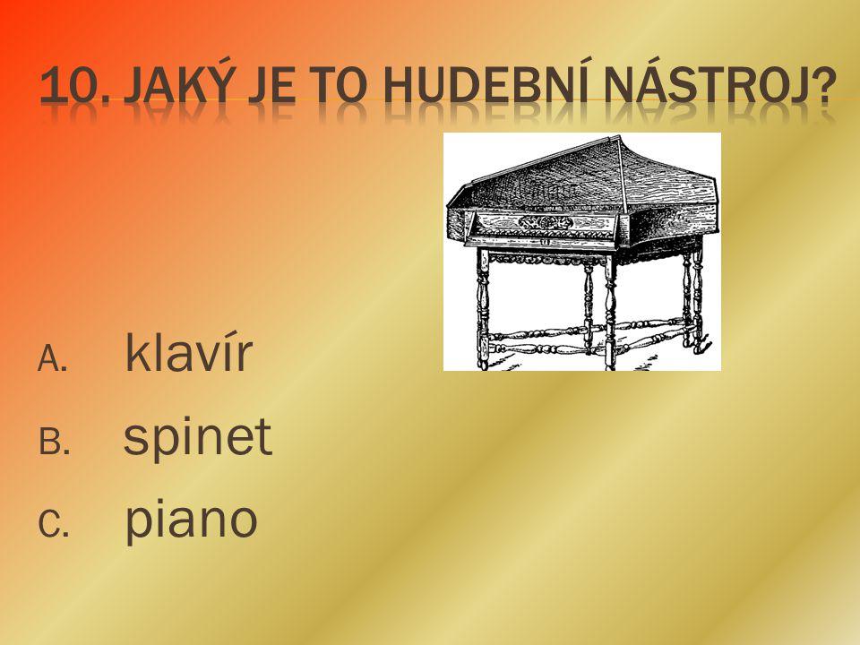 A. klavír B. spinet C. piano