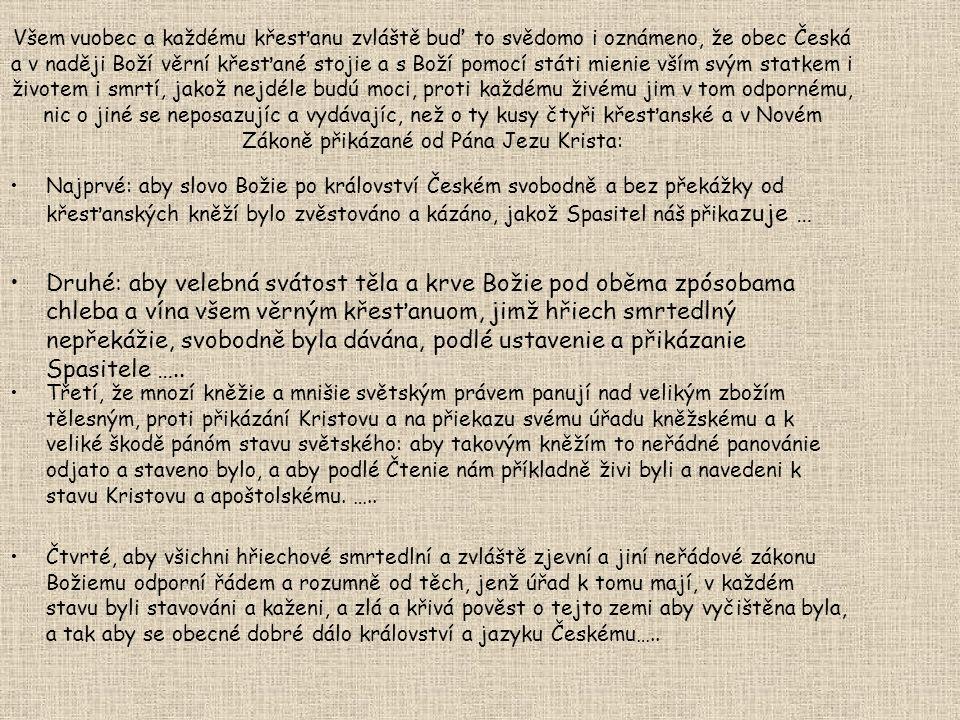 Čtyři artikuly (=články) pražské- 1420 Univerzitní reformátoři sepsali hlavní zásady -společný program všech křídel hnutí: 1.svobodné kázání slova bož