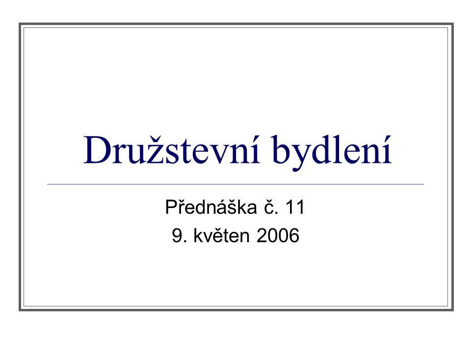 Družstevní bydlení Přednáška č. 11 9. květen 2006
