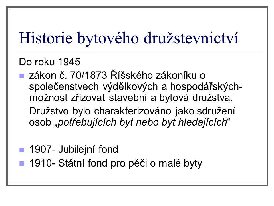 Historie bytového družstevnictví Do roku 1945 zákon č. 70/1873 Říšského zákoníku o společenstvech výdělkových a hospodářských- možnost zřizovat staveb