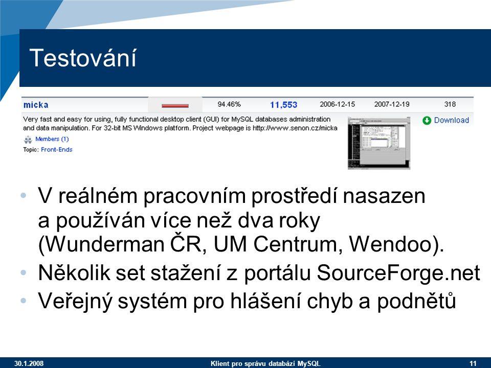 30.1.2008Klient pro správu databází MySQL 11 Testování V reálném pracovním prostředí nasazen a používán více než dva roky (Wunderman ČR, UM Centrum, Wendoo).