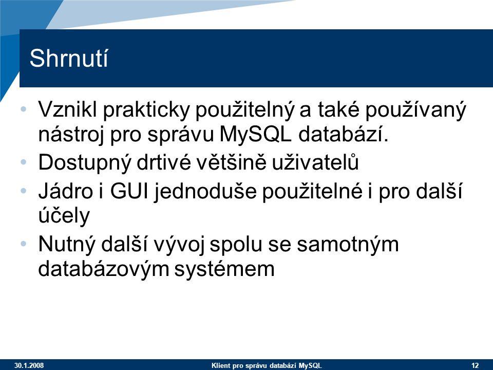 30.1.2008Klient pro správu databází MySQL 12 Shrnutí Vznikl prakticky použitelný a také používaný nástroj pro správu MySQL databází. Dostupný drtivé v