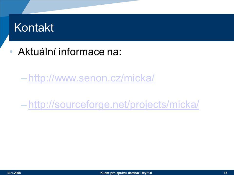 30.1.2008Klient pro správu databází MySQL 13 Kontakt Aktuální informace na: –http://www.senon.cz/micka/http://www.senon.cz/micka/ –http://sourceforge.