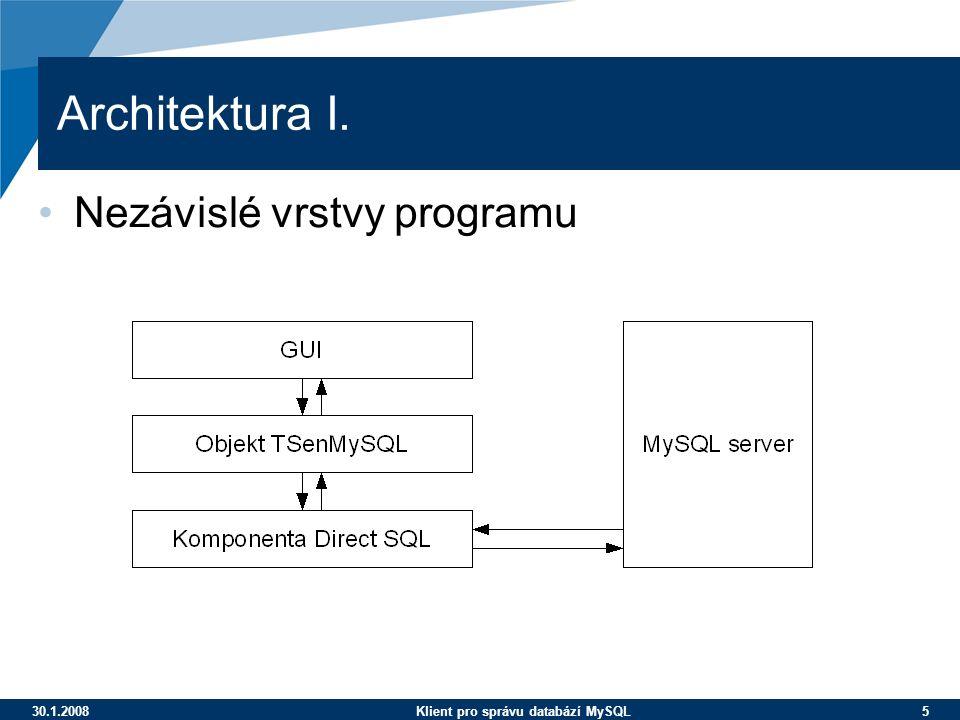 30.1.2008Klient pro správu databází MySQL 5 Architektura I. Nezávislé vrstvy programu