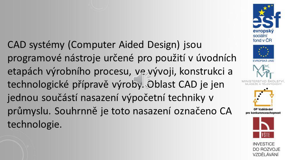 CAD systémy (Computer Aided Design) jsou programové nástroje určené pro použití v úvodních etapách výrobního procesu, ve vývoji, konstrukci a technologické přípravě výroby.