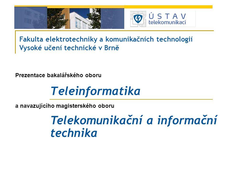 Teleinformatika Fakulta elektrotechniky a komunikačních technologií Vysoké učení technické v Brně Prezentace bakalářského oboru a navazujícího magiste