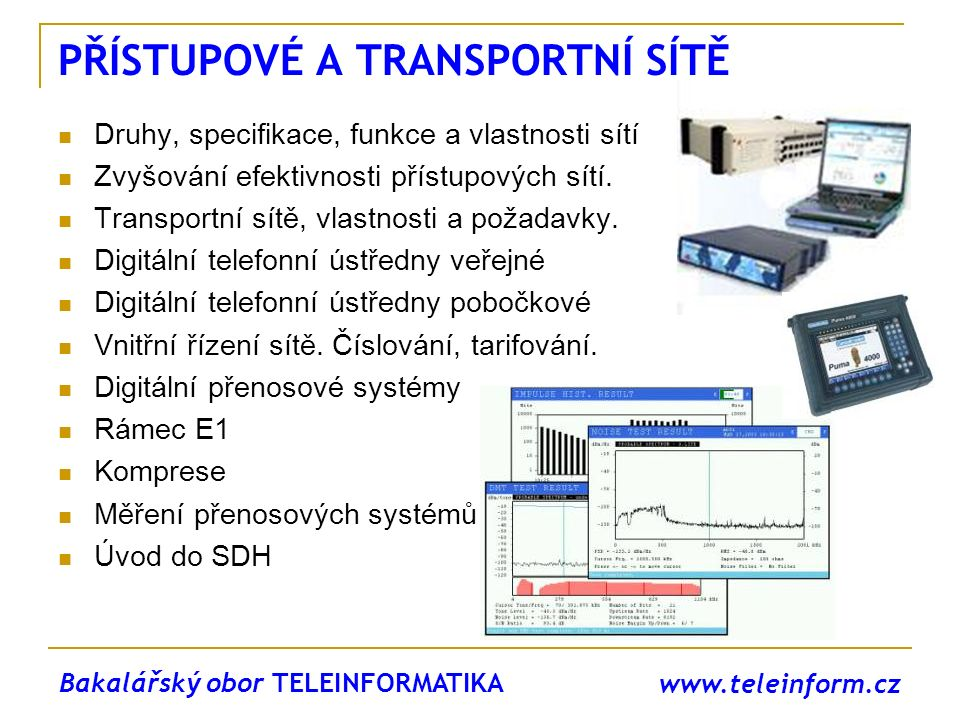 www.teleinform.cz PŘÍSTUPOVÉ A TRANSPORTNÍ SÍTĚ Druhy, specifikace, funkce a vlastnosti sítí Zvyšování efektivnosti přístupových sítí. Transportní sít