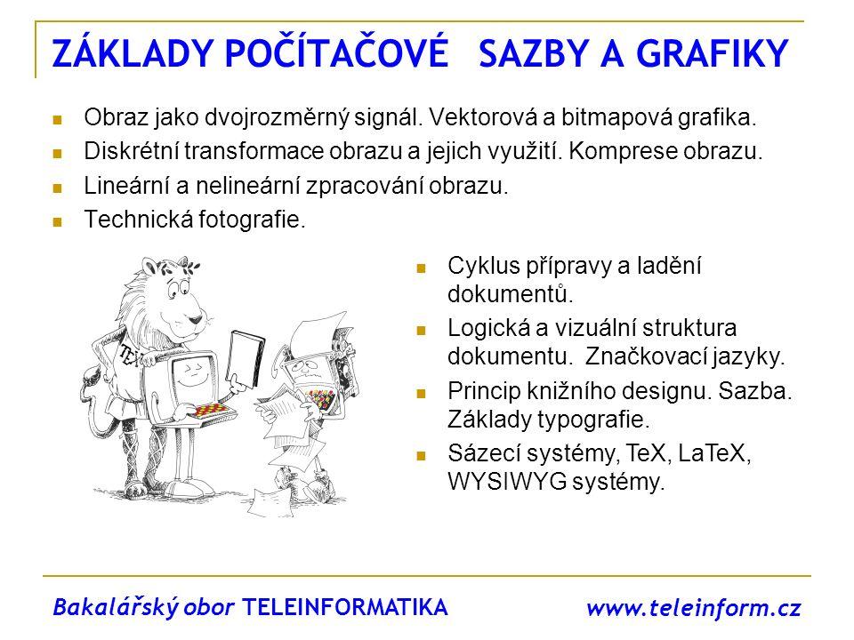 www.teleinform.cz ZÁKLADY POČÍTAČOVÉ SAZBY A GRAFIKY Obraz jako dvojrozměrný signál. Vektorová a bitmapová grafika. Diskrétní transformace obrazu a je