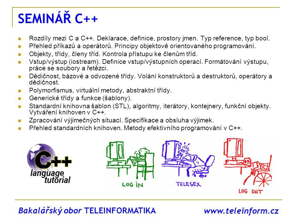 www.teleinform.cz SEMINÁŘ C++ Rozdíly mezi C a C++. Deklarace, definice, prostory jmen. Typ reference, typ bool. Přehled příkazů a operátorů. Principy