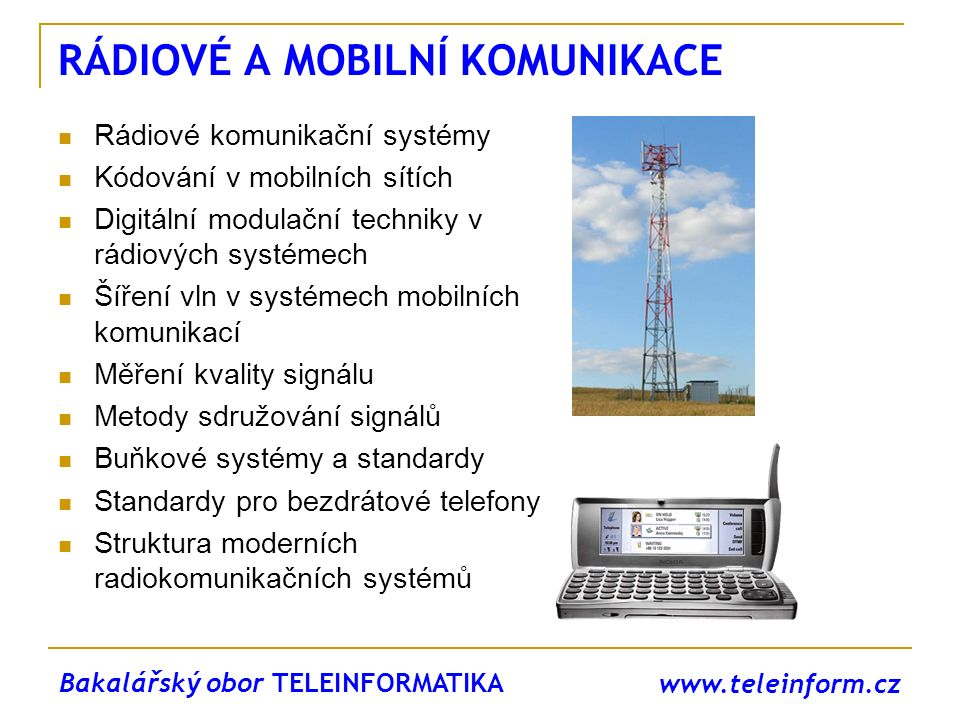 www.teleinform.cz ARCHITEKTURA SÍTÍ Telekomunikační sítě Referenční model OSI Počítačové sítě Sítě Ethernet (Fast, Gigabit, 10 G) Virtuální sítě LAN (VLAN) Techniky vzdáleného přístupu Vrstvový model TCP/IP Směrování Aplikační protokoly WWW Správa sítě Bakalářský obor TELEINFORMATIKA