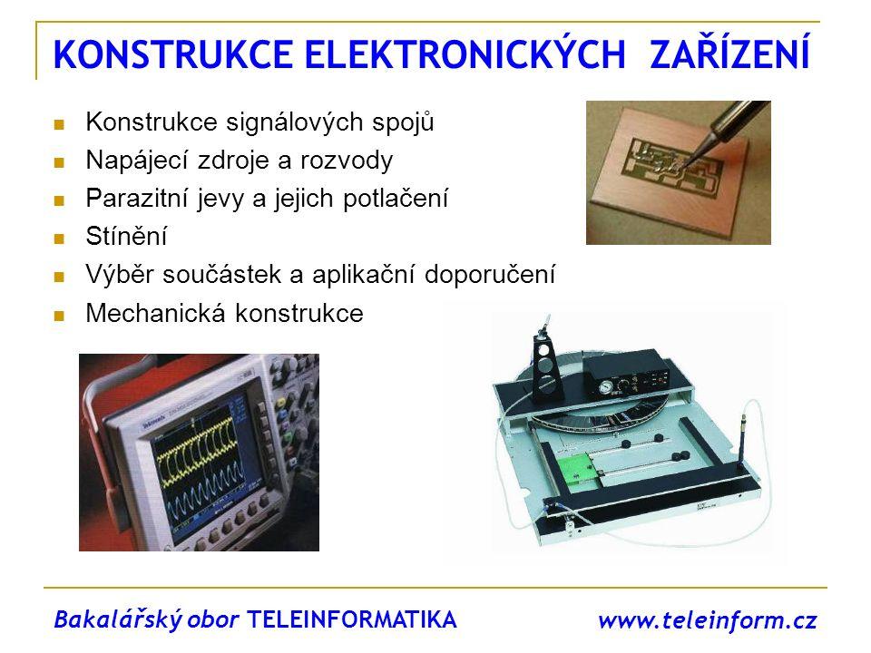 www.teleinform.cz KONSTRUKCE ELEKTRONICKÝCH ZAŘÍZENÍ Konstrukce signálových spojů Napájecí zdroje a rozvody Parazitní jevy a jejich potlačení Stínění