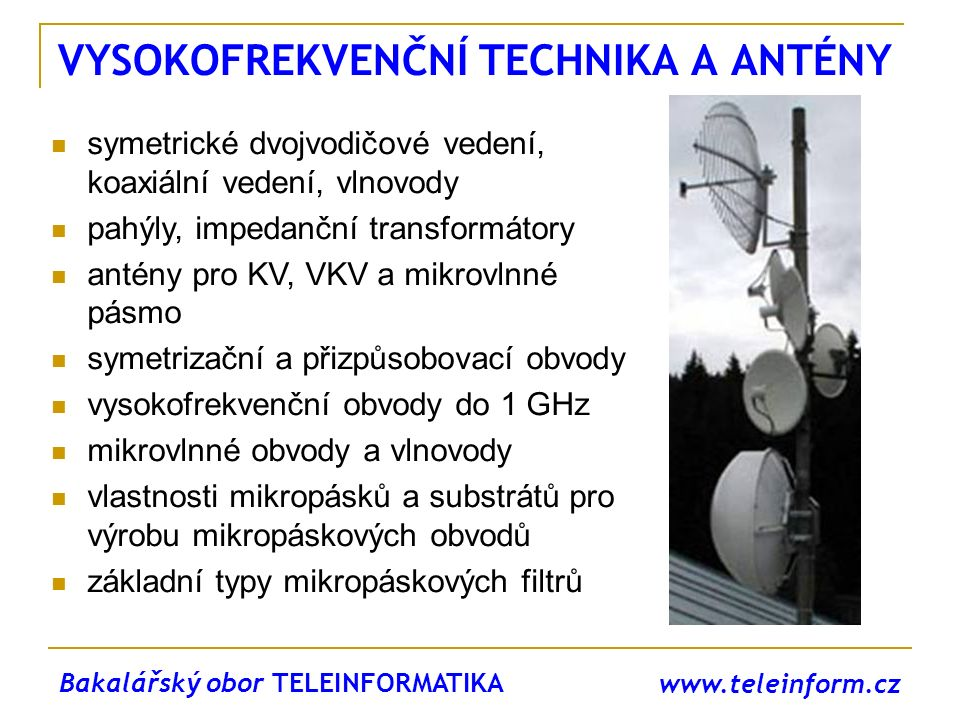 www.teleinform.cz VYSOKOFREKVENČNÍ TECHNIKA A ANTÉNY symetrické dvojvodičové vedení, koaxiální vedení, vlnovody pahýly, impedanční transformátory anté