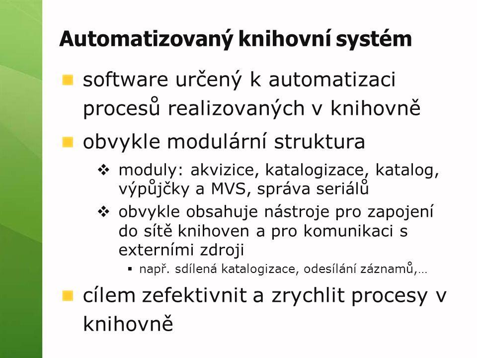 Automatizovaný knihovní systém software určený k automatizaci procesů realizovaných v knihovně obvykle modulární struktura  moduly: akvizice, katalog