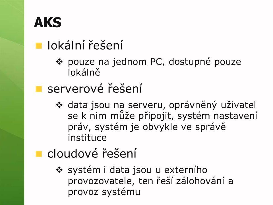 AKS lokální řešení  pouze na jednom PC, dostupné pouze lokálně serverové řešení  data jsou na serveru, oprávněný uživatel se k nim může připojit, sy