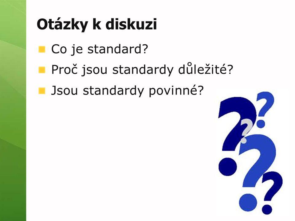 Otázky k diskuzi Co je standard? Proč jsou standardy důležité? Jsou standardy povinné?