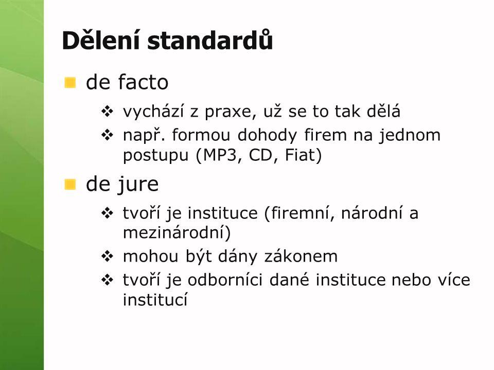 Dělení standardů de facto  vychází z praxe, už se to tak dělá  např. formou dohody firem na jednom postupu (MP3, CD, Fiat) de jure  tvoří je instit