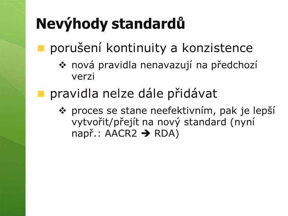 Nevýhody standardů porušení kontinuity a konzistence  nová pravidla nenavazují na předchozí verzi pravidla nelze dále přidávat  proces se stane neef