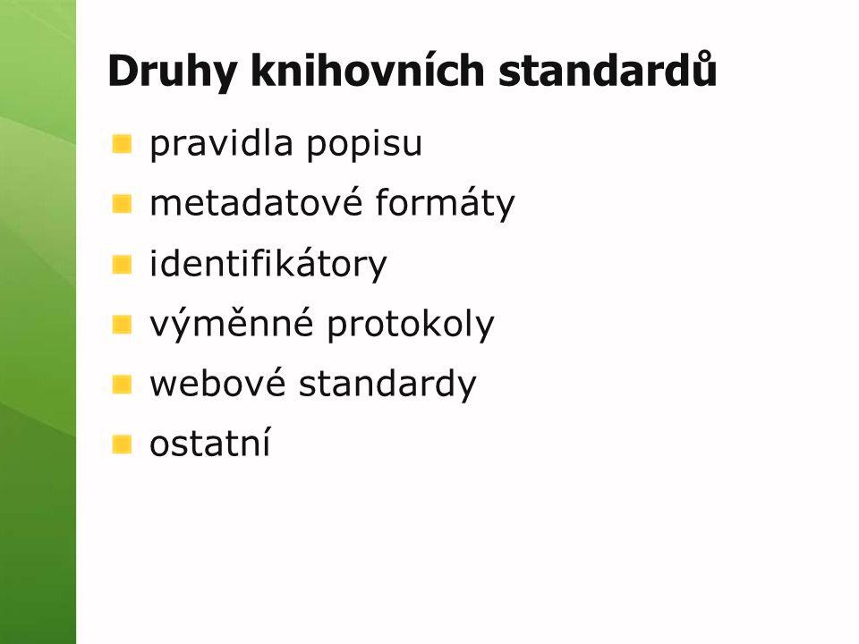 Druhy knihovních standardů pravidla popisu metadatové formáty identifikátory výměnné protokoly webové standardy ostatní