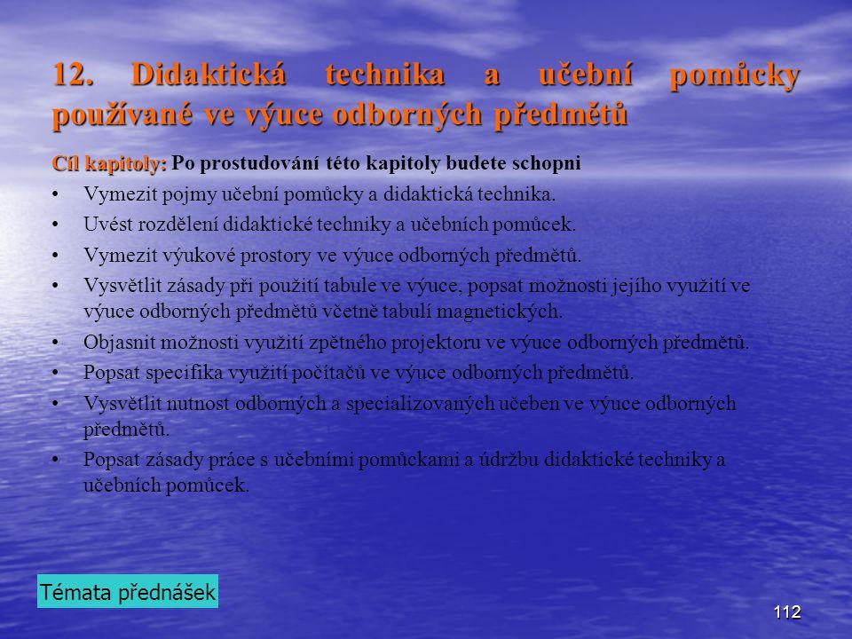 112 12. Didaktická technika a učební pomůcky používané ve výuce odborných předmětů Cíl kapitoly: Cíl kapitoly: Po prostudování této kapitoly budete sc