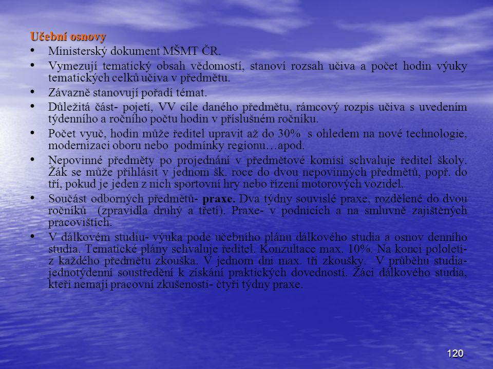 120 Učební osnovy Ministerský dokument MŠMT ČR. Vymezují tematický obsah vědomostí, stanoví rozsah učiva a počet hodin výuky tematických celků učiva v