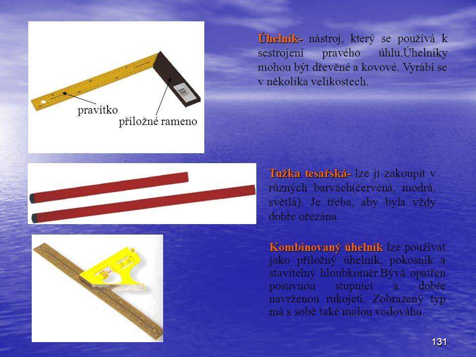 131 Úhelník- Úhelník- nástroj, který se používá k sestrojení pravého úhlu.Úhelníky mohou být dřevěné a kovové. Vyrábí se v několika velikostech. praví