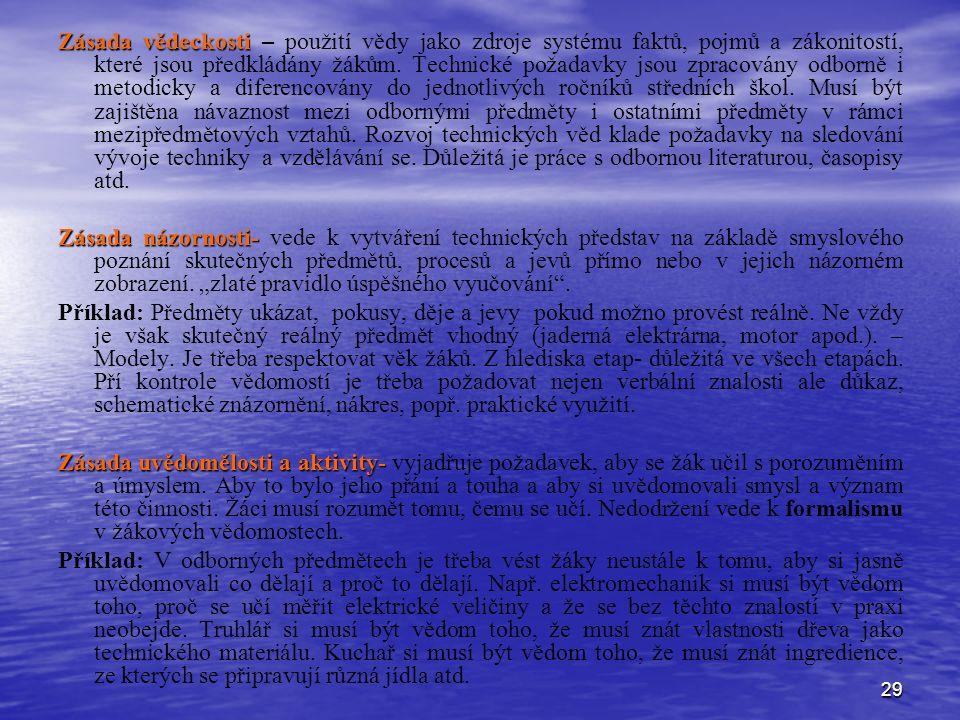 29 Zásada vědeckosti Zásada vědeckosti – použití vědy jako zdroje systému faktů, pojmů a zákonitostí, které jsou předkládány žákům. Technické požadavk