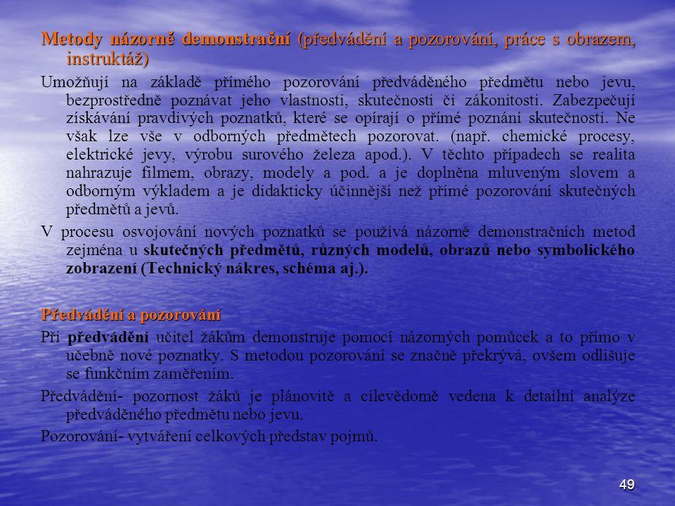 49 Metody názorně demonstrační (předvádění a pozorování, práce s obrazem, instruktáž) Umožňují na základě přímého pozorování předváděného předmětu neb