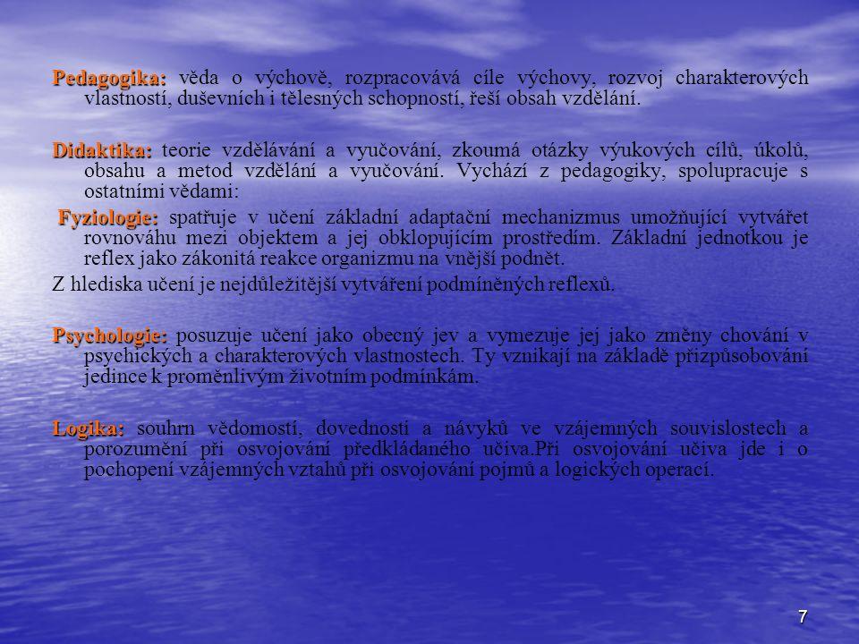 """8 Didaktika má těsný vztah k pedagogice.Proto je označována za """"srdce nebo jádro pedagogiky."""