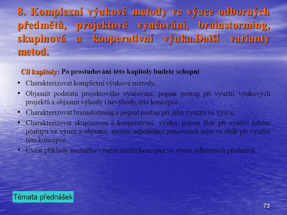 73 8. Komplexní výukové metody ve výuce odborných předmětů, projektové vyučování, brainstorming, skupinová a kooperativní výuka.Další varianty metod.